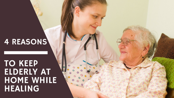 4-Reasons-to-Keep-Elderly-at-Home-while-Healing